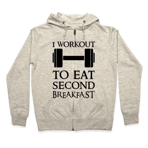 I Workout to Eat Second Breakfast Zip Hoodie