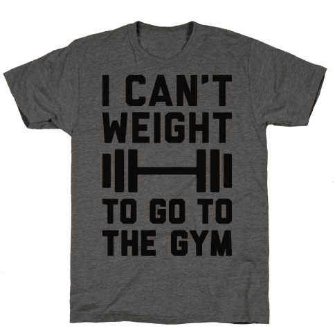 I Cant Weight To Go To The Gym