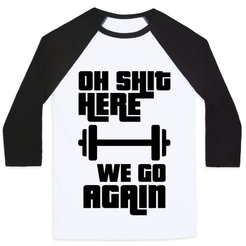 Ah Shit Here We Go Again Bar Bell Baseball Tee