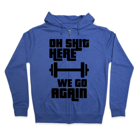 Ah Shit Here We Go Again Bar Bell Zip Hoodie