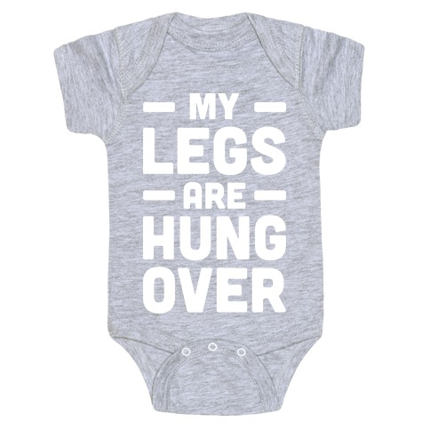 My Legs Are Hungover (White) Baby Onesy