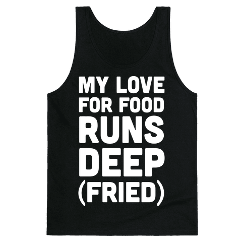 My Love For Food Runs Deep Fried Tank Top