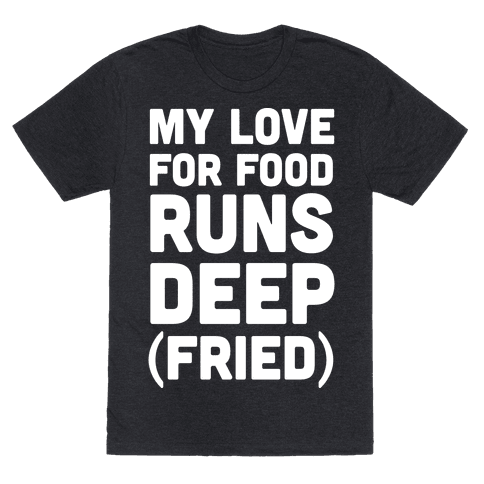 My Love For Food Runs Deep Fried Mens T-Shirt