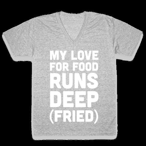 My Love For Food Runs Deep Fried V-Neck Tee Shirt