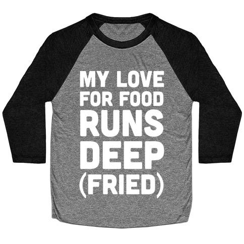 My Love For Food Runs Deep Fried Baseball Tee
