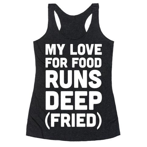 My Love For Food Runs Deep Fried Racerback Tank Top