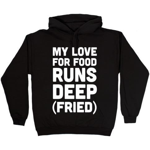 My Love For Food Runs Deep Fried Hooded Sweatshirt