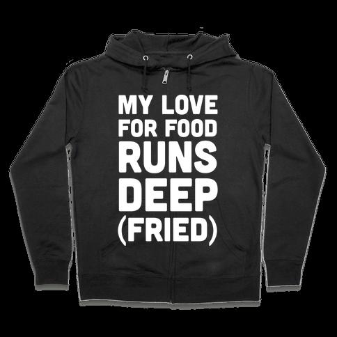 My Love For Food Runs Deep Fried Zip Hoodie