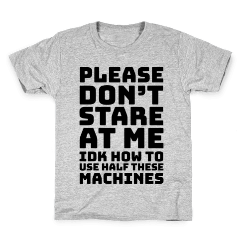 Please Don't Stare At Me At The Gym Kids T-Shirt
