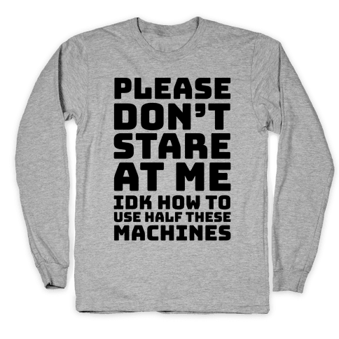 Please Don't Stare At Me At The Gym Long Sleeve T-Shirt