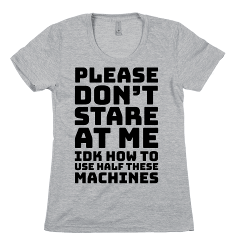 Please Don't Stare At Me At The Gym Womens T-Shirt