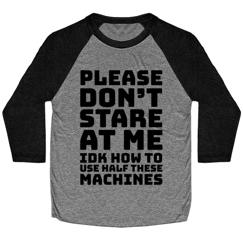 Please Don't Stare At Me At The Gym Baseball Tee