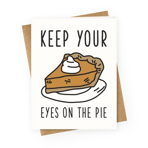 Keep Your Eye on the Pie Greeting Card