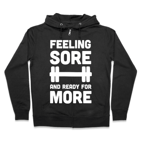 Feeling Sore And Ready For More Zip Hoodie