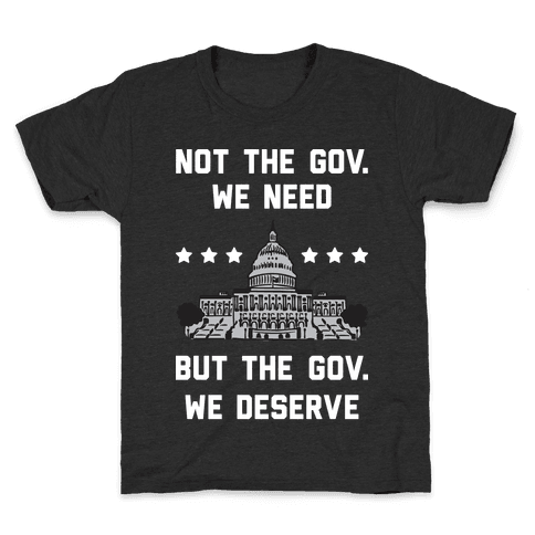 Not The Gov. We Need But The Gov. We Deserve Kids T-Shirt