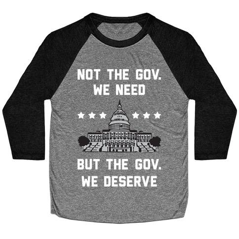 Not The Gov. We Need But The Gov. We Deserve Baseball Tee
