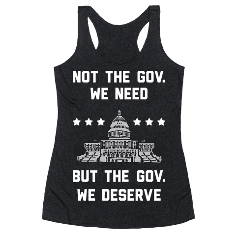 Not The Gov. We Need But The Gov. We Deserve Racerback Tank Top