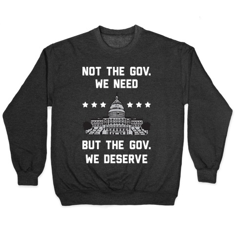 Not The Gov. We Need But The Gov. We Deserve Pullover