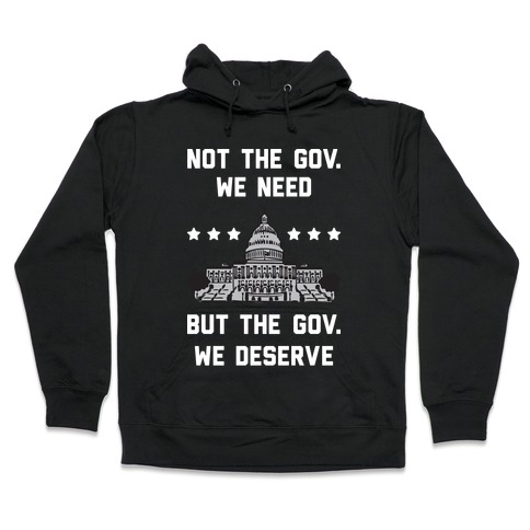 Not The Gov. We Need But The Gov. We Deserve Hooded Sweatshirt