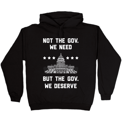 Not The Gov. We Need But The Gov. We Deserve Hooded Sweatshirt