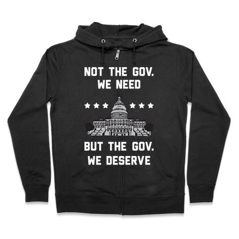 Not The Gov. We Need But The Gov. We Deserve Zip Hoodie