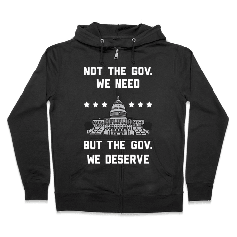 Not The Gov. We Need But The Gov. We Deserve Zip Hoodie
