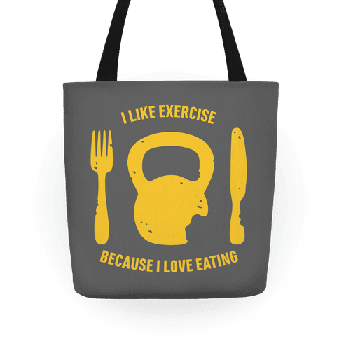 I Like Exercise Because I Love Eating Tote