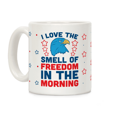 I Love The Smell Of Freedom In The Morning Coffee Mug