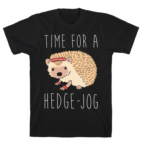 Time For A Hedge Jog T-Shirt