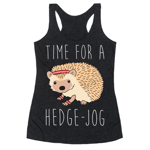 Time For A Hedge Jog Racerback Tank Top