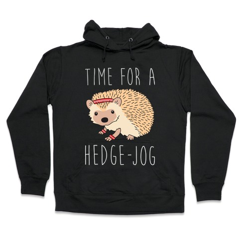 Time For A Hedge Jog Hooded Sweatshirt