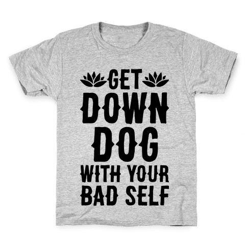 Get Down Dog With Your Bad Self Kids T-Shirt