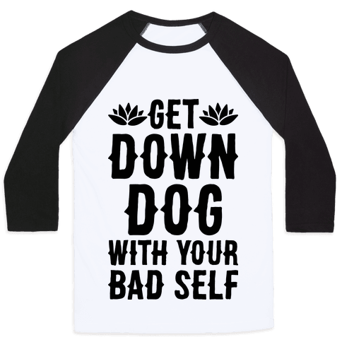 Get Down Dog With Your Bad Self Baseball Tee