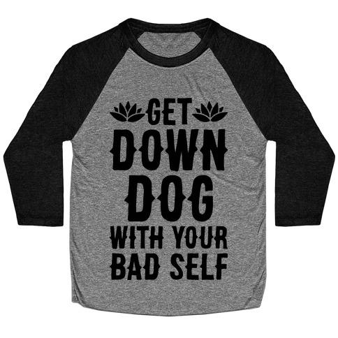 Get Down Dog With Your Bad Self Baseball Tee