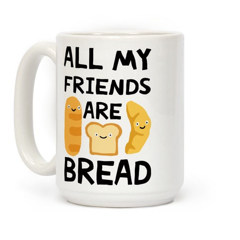 All My Friends Are Bread Coffee Mug