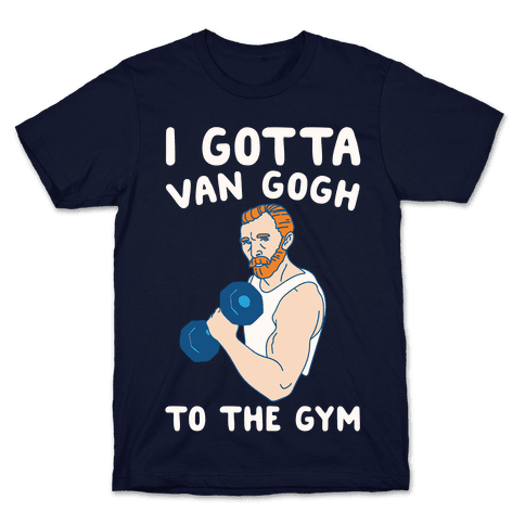 I Gotta Van Gogh To The Gym White Print Mens/Unisex T-Shirt
