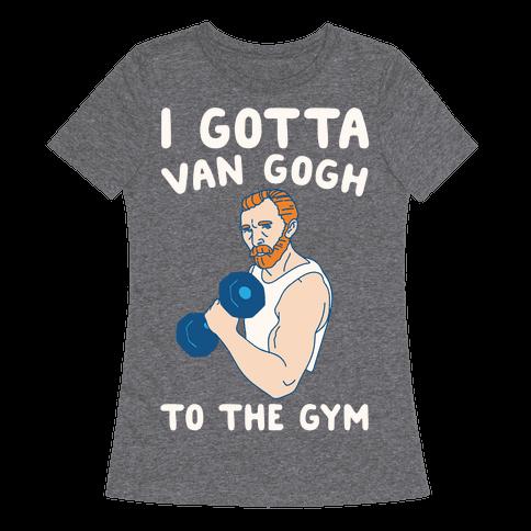 I Gotta Van Gogh To The Gym White Print Womens T-Shirt