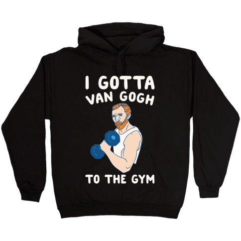 I Gotta Van Gogh To The Gym White Print Hooded Sweatshirt