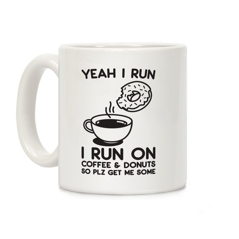 Yeah I Run, I Run On Coffee & Donuts Coffee Mug