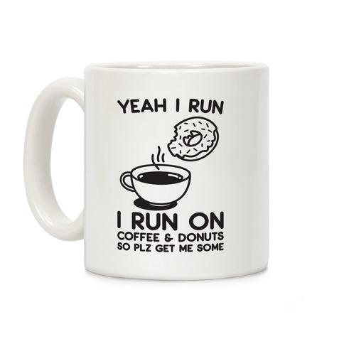 Yeah I Run, I Run On Coffee & Donuts Coffee Mug