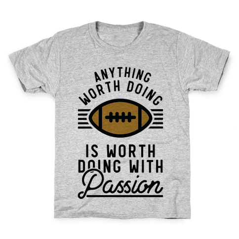 Anything Worth Doing is Worth Doing with Passion Football Kids T-Shirt