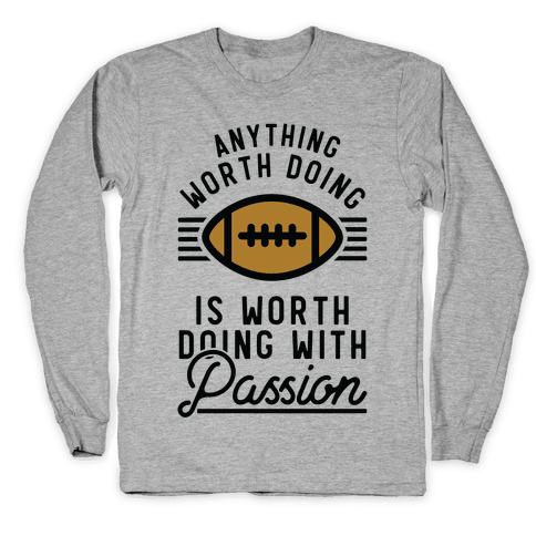 Anything Worth Doing is Worth Doing with Passion Football Long Sleeve T-Shirt
