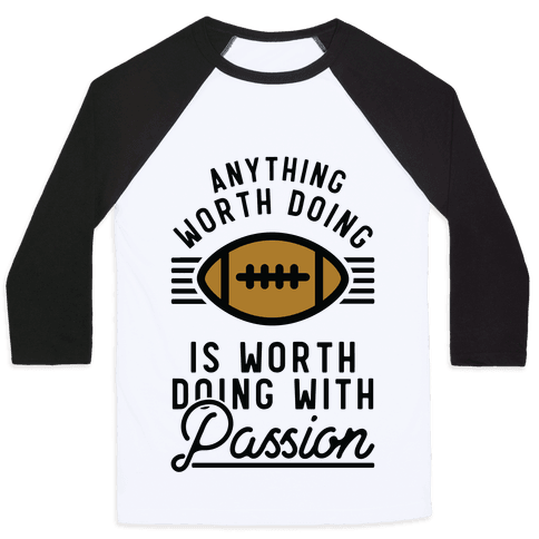 Anything Worth Doing is Worth Doing with Passion Football Baseball Tee