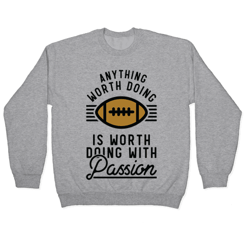 Anything Worth Doing is Worth Doing with Passion Football Pullover