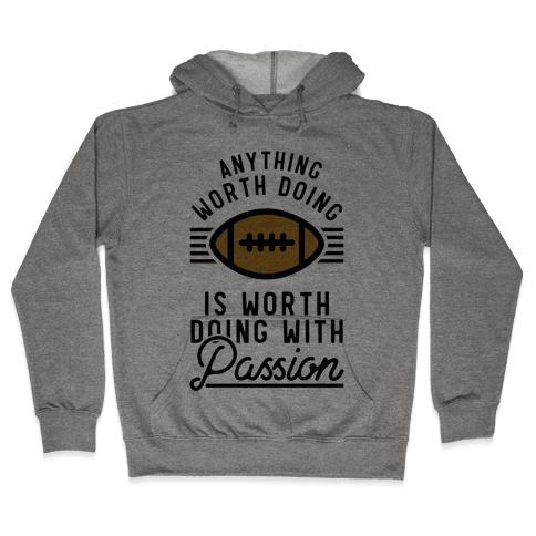 Anything Worth Doing is Worth Doing with Passion Football Hooded Sweatshirt
