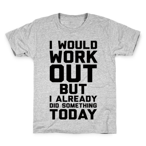 I Would Workout But I Already Did Something Today Kids T-Shirt