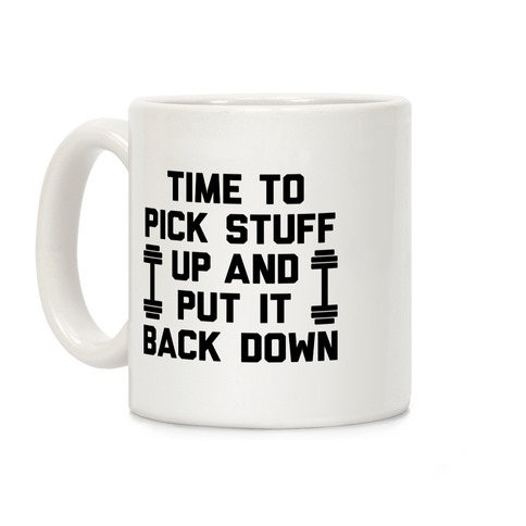 Time To Pick Stuff Up And Put It Back Down Coffee Mug