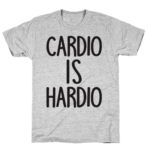 Cardio Is Hardio Mens T-Shirt