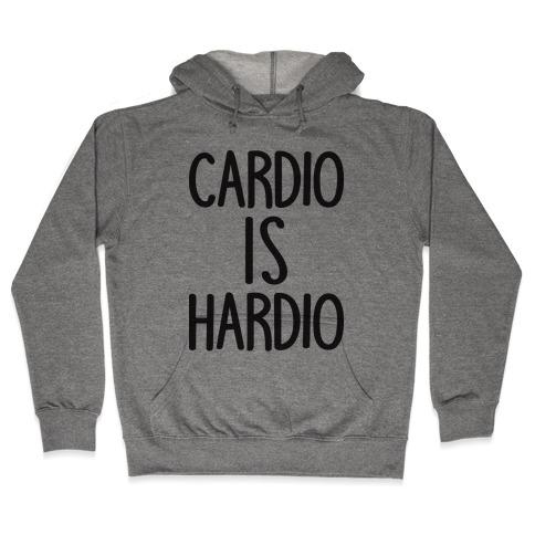 Cardio Is Hardio Hooded Sweatshirt