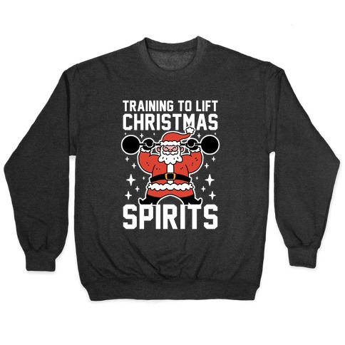 Training To Lift Christmas Spirits Pullover